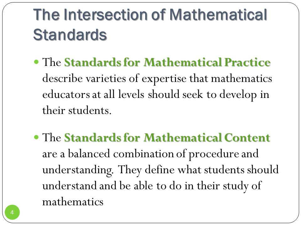 The Intersection of Mathematical Standards Standards for Mathematical Practice The Standards for Mathematical Practice describe varieties of expertise