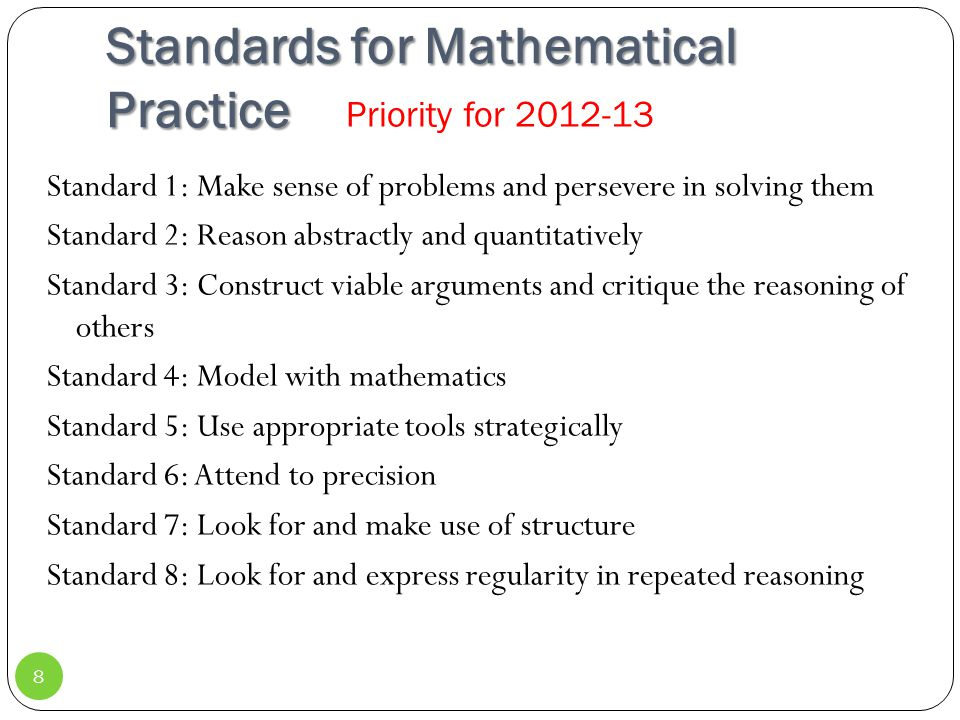 Standards for Mathematical Practice Standard 1: Make sense of problems and persevere in solving them Standard 2: Reason abstractly and quantitatively