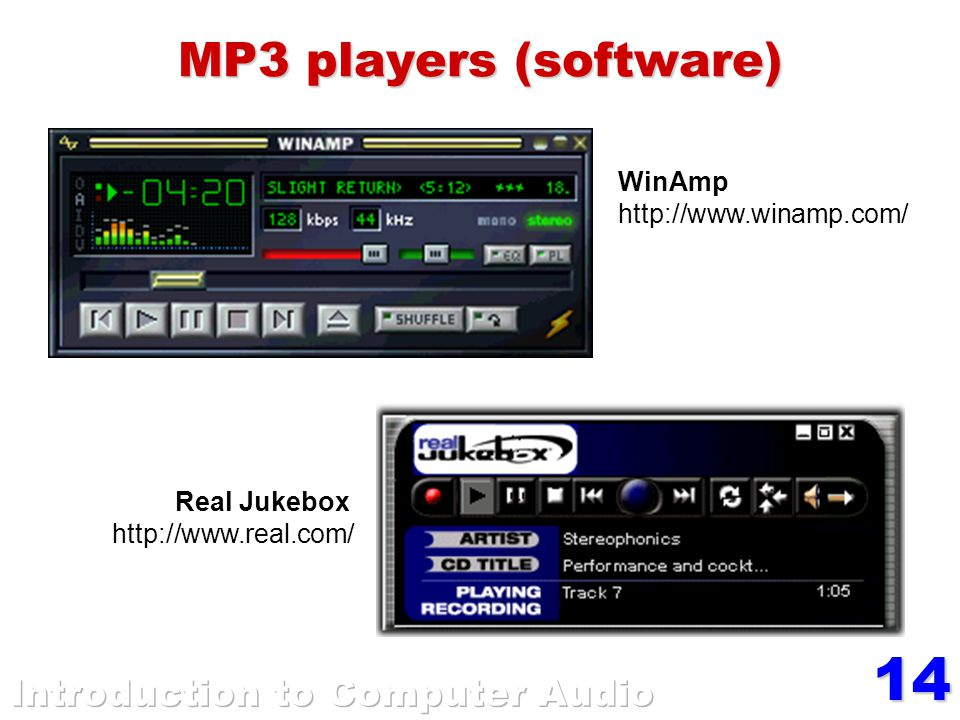 14 MP3 players (software) WinAmp http://www.winamp.com/ Real Jukebox http://www.real.com/