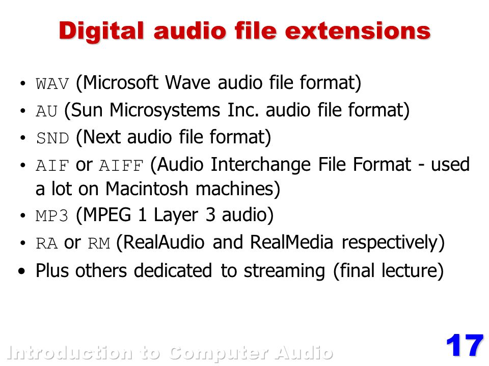 17 Digital audio file extensions WAV (Microsoft Wave audio file format) AU (Sun Microsystems Inc.