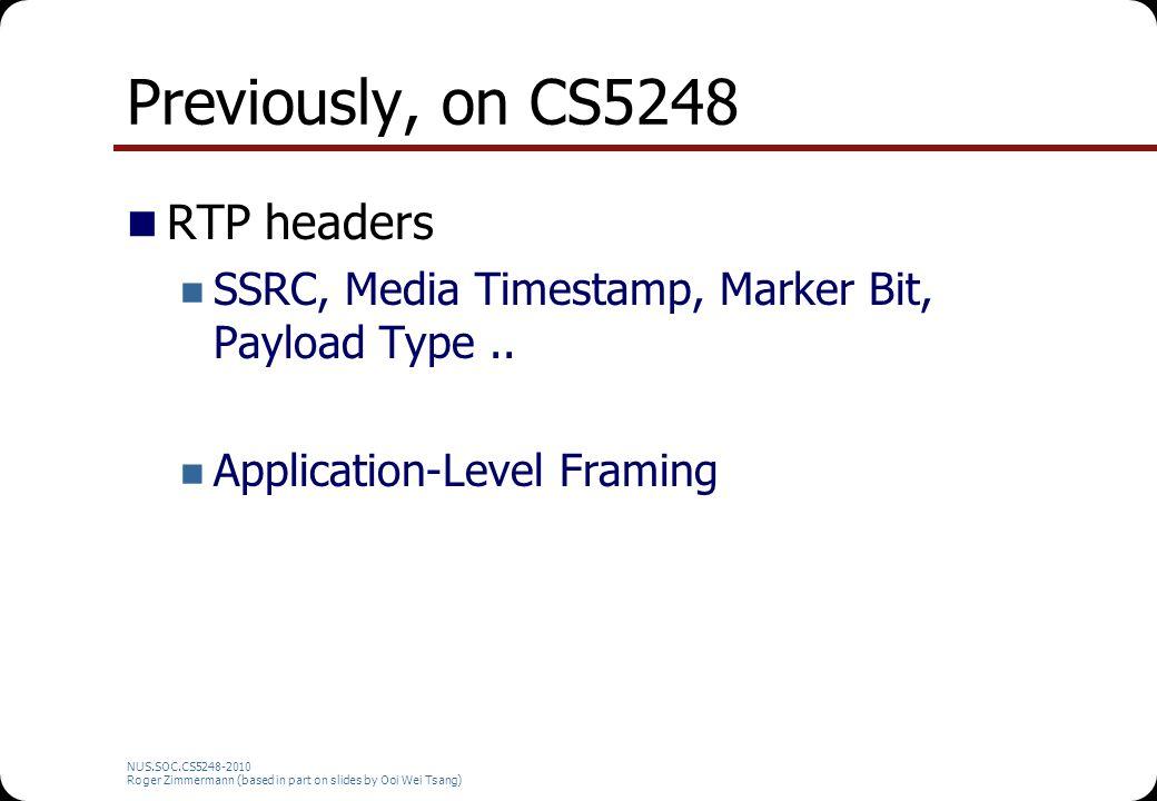 NUS.SOC.CS5248-2010 Roger Zimmermann (based in part on slides by Ooi Wei Tsang) Previously, on CS5248 RTP headers SSRC, Media Timestamp, Marker Bit, P