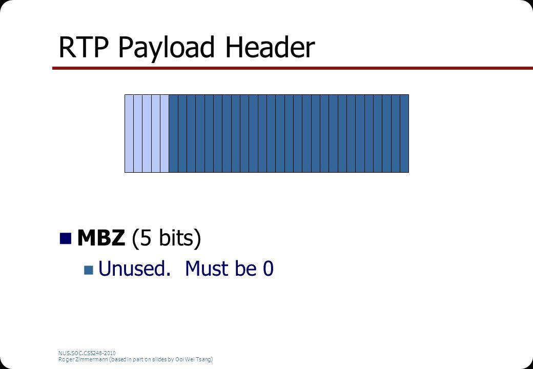 NUS.SOC.CS5248-2010 Roger Zimmermann (based in part on slides by Ooi Wei Tsang) RTP Payload Header MBZ (5 bits) Unused. Must be 0