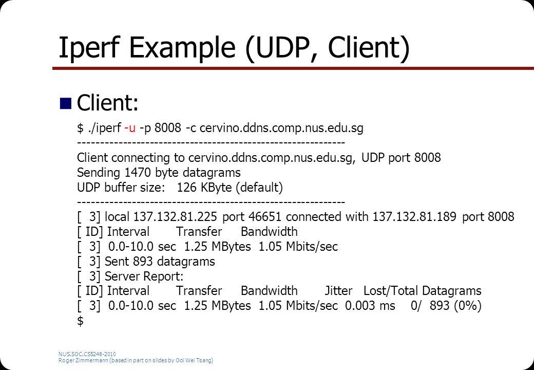 Iperf Example (UDP, Client) Client: $./iperf -u -p 8008 -c cervino.ddns.comp.nus.edu.sg ------------------------------------------------------------ C