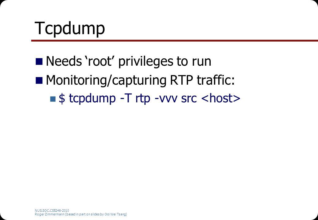 Tcpdump Needs 'root' privileges to run Monitoring/capturing RTP traffic: $ tcpdump -T rtp -vvv src NUS.SOC.CS5248-2010 Roger Zimmermann (based in part