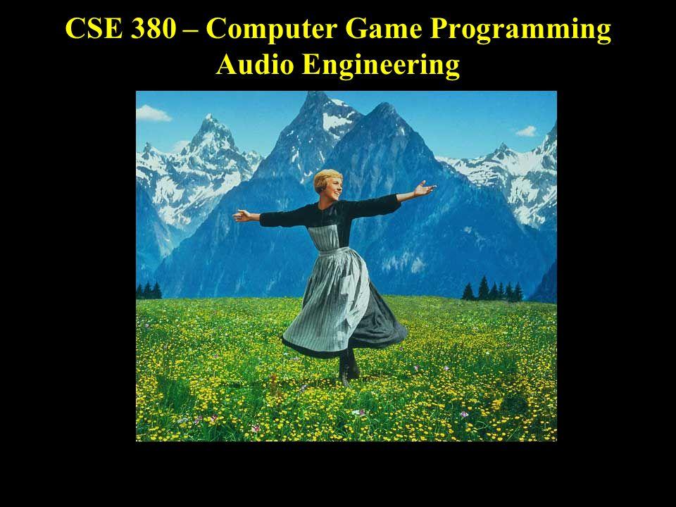CSE 380 – Computer Game Programming Audio Engineering