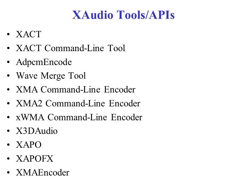 XAudio Tools/APIs XACT XACT Command-Line Tool AdpcmEncode Wave Merge Tool XMA Command-Line Encoder XMA2 Command-Line Encoder xWMA Command-Line Encoder X3DAudio XAPO XAPOFX XMAEncoder