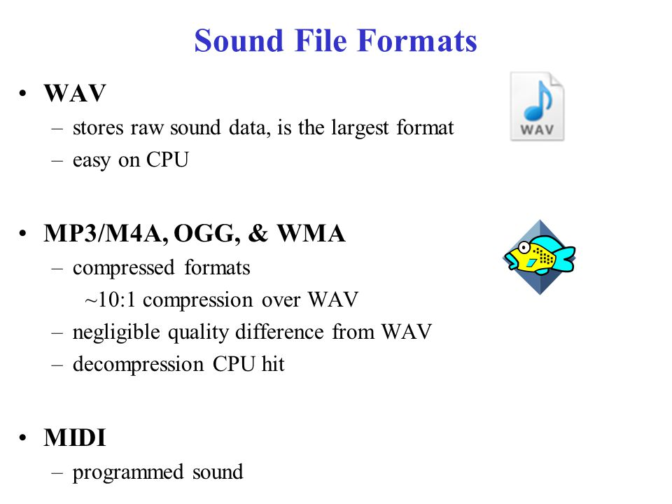 Long vs.Short sound files For short sound effects: –store as MP3/OGG/etc.