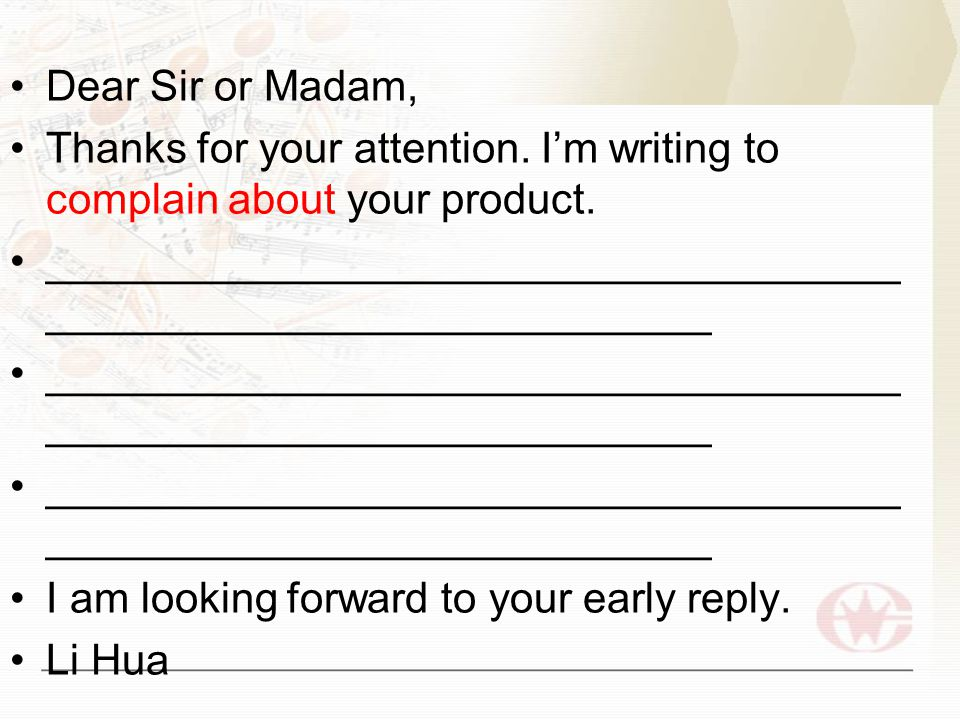 Dear Sir or Madam, Thanks for your attention. I'm writing to complain about your product. ____________________________________ _______________________