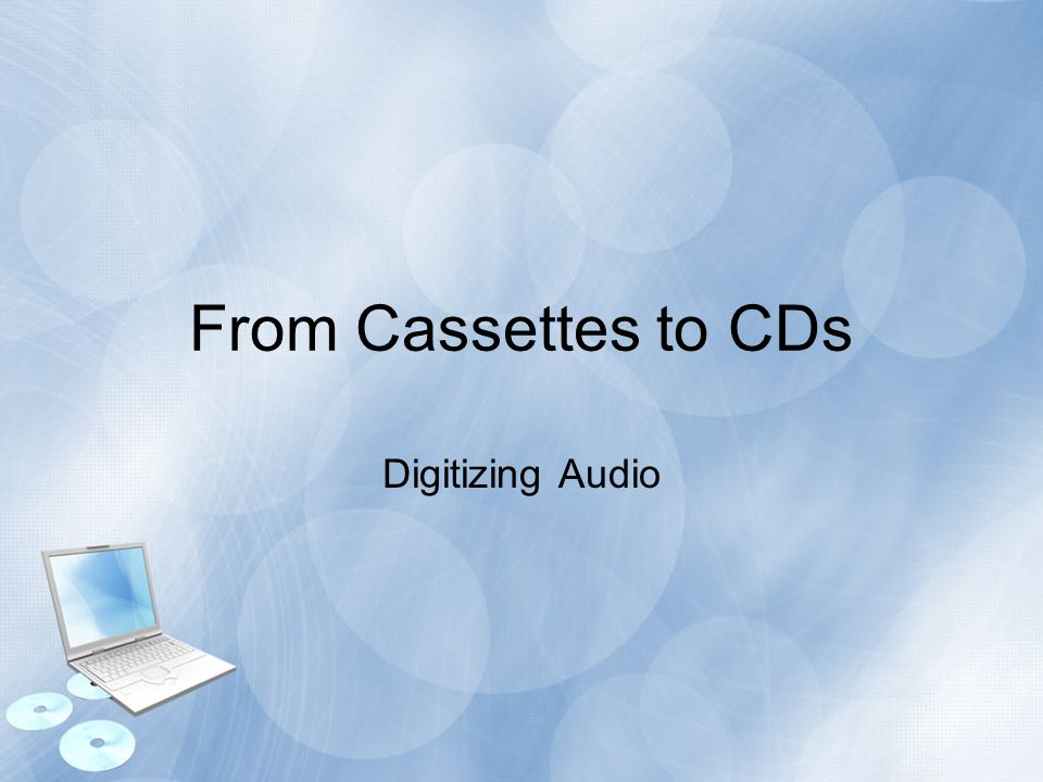 From Cassettes to CDs Digitizing Audio