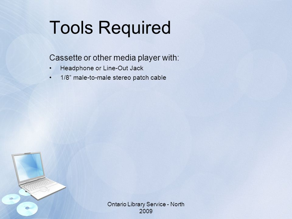 """Tools Required Cassette or other media player with: Headphone or Line-Out Jack 1/8"""" male-to-male stereo patch cable Ontario Library Service - North 20"""