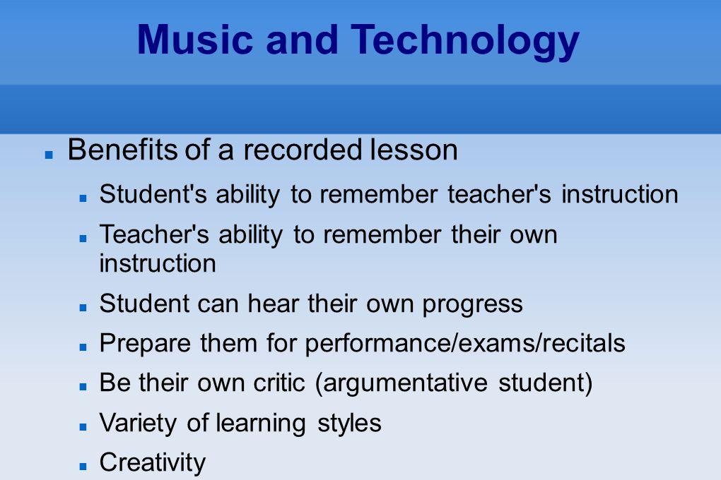 Music and Technology Benefits of a recorded lesson Student's ability to remember teacher's instruction Teacher's ability to remember their own instruc