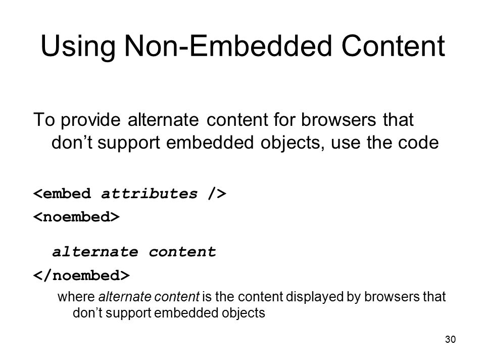 30 Using Non-Embedded Content To provide alternate content for browsers that don't support embedded objects, use the code alternate content where alte