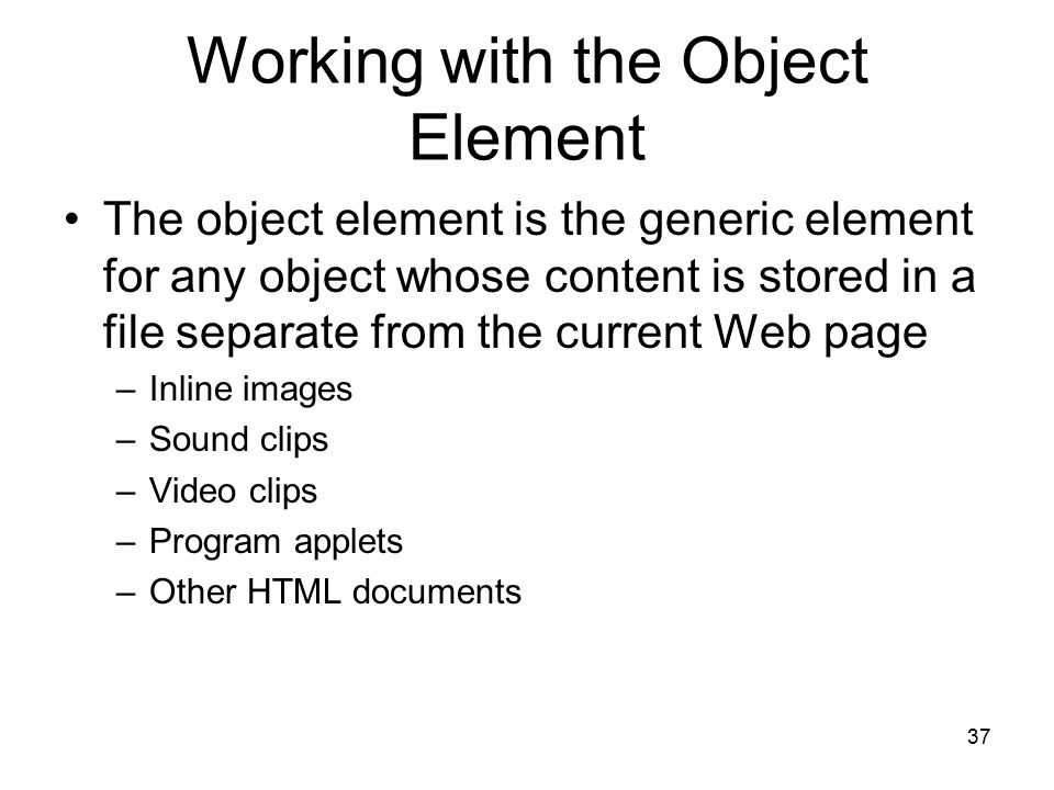 37 Working with the Object Element The object element is the generic element for any object whose content is stored in a file separate from the curren