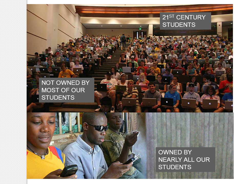 University Missouri, USA NOT OWNED BY MOST OF OUR STUDENTS OWNED BY NEARLY ALL OUR STUDENTS 21 ST CENTURY STUDENTS
