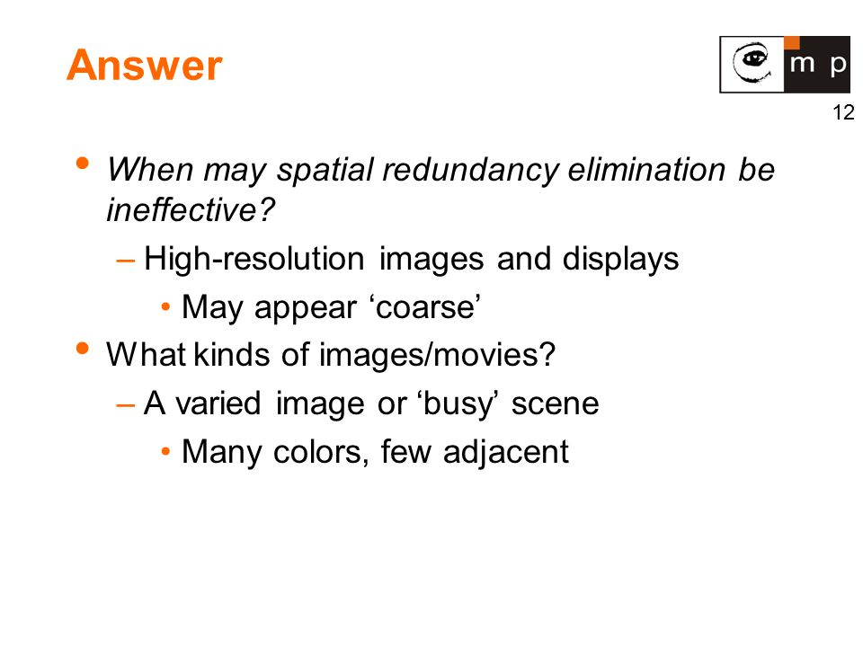 12 Answer When may spatial redundancy elimination be ineffective.
