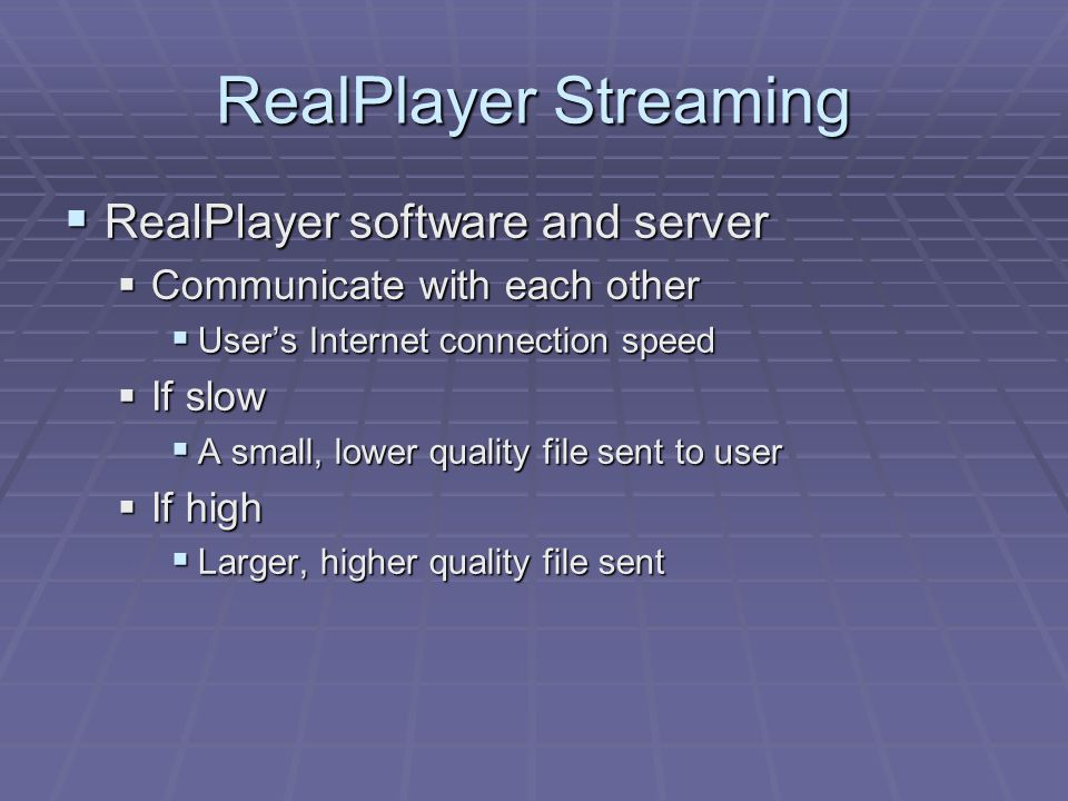 RealPlayer Streaming  RealPlayer software and server  Communicate with each other  User's Internet connection speed  If slow  A small, lower qual