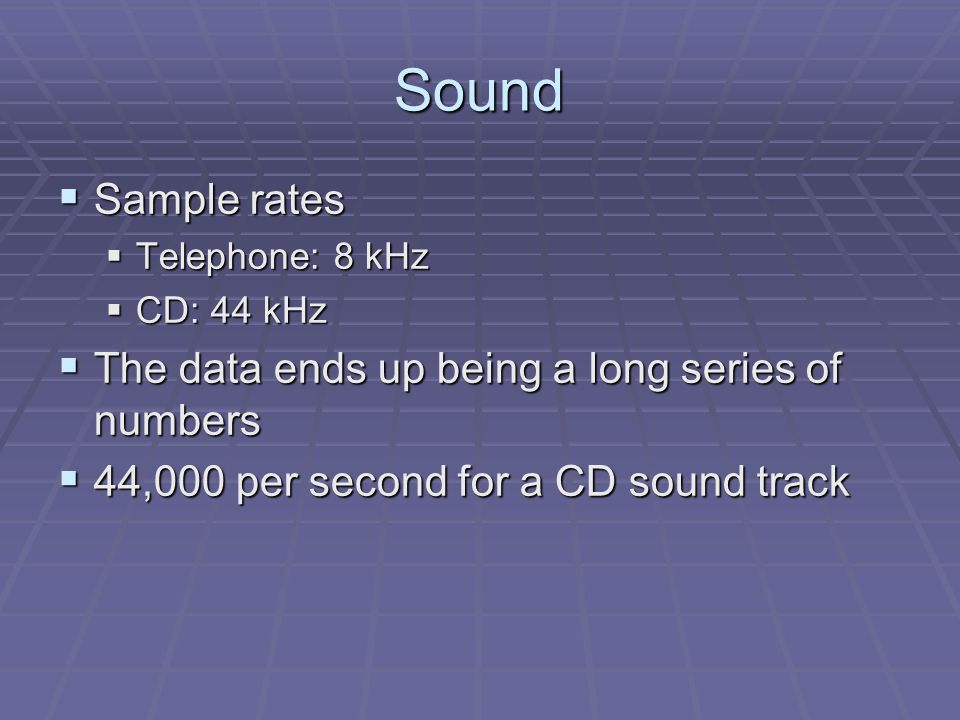 Sound  Problem – Lots of numbers take lots of time  1 CD track contains 25MB  210,000,000 bits  Over a 56K modem – about an hour!