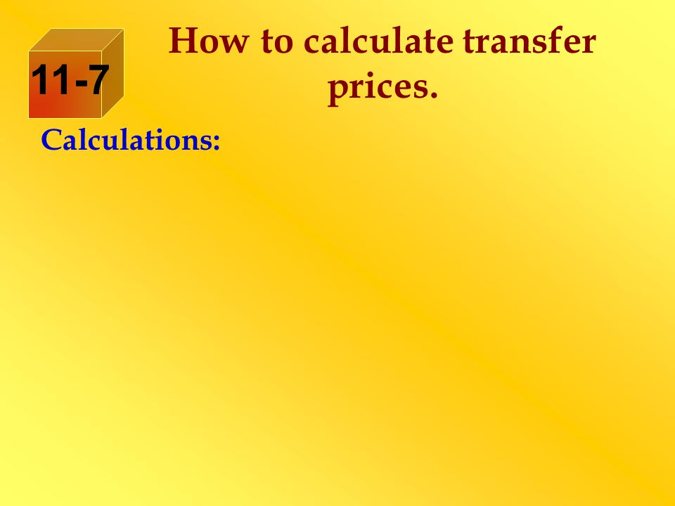 Calculations: How to calculate transfer prices. 11-7