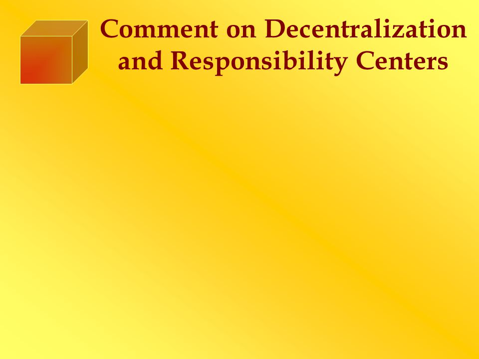 Comment on Decentralization and Responsibility Centers