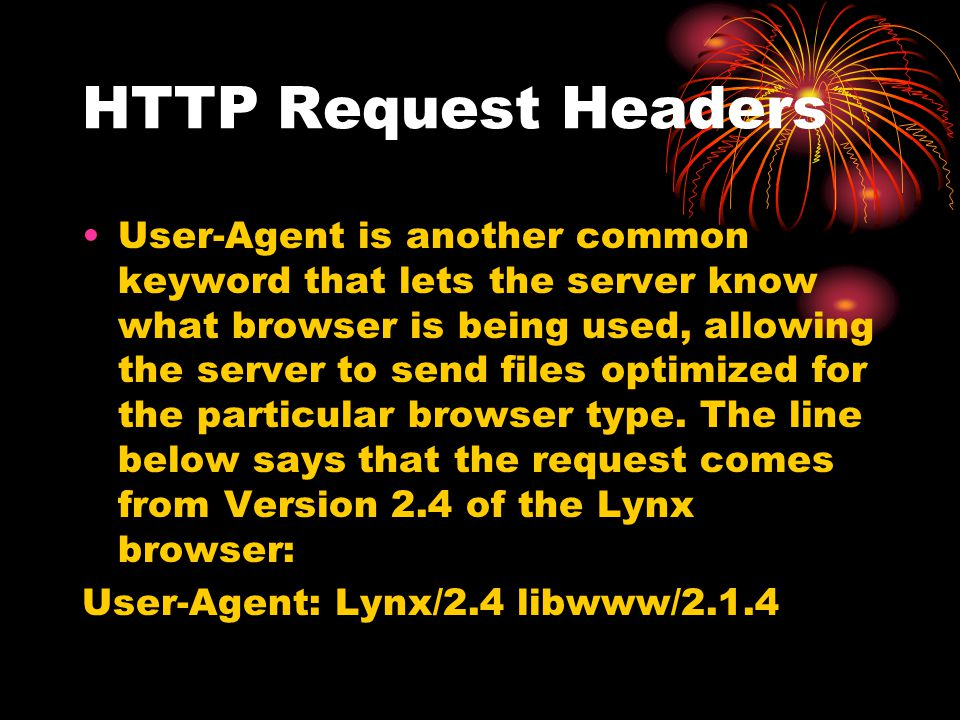 HTTP Request Headers User-Agent is another common keyword that lets the server know what browser is being used, allowing the server to send files opti