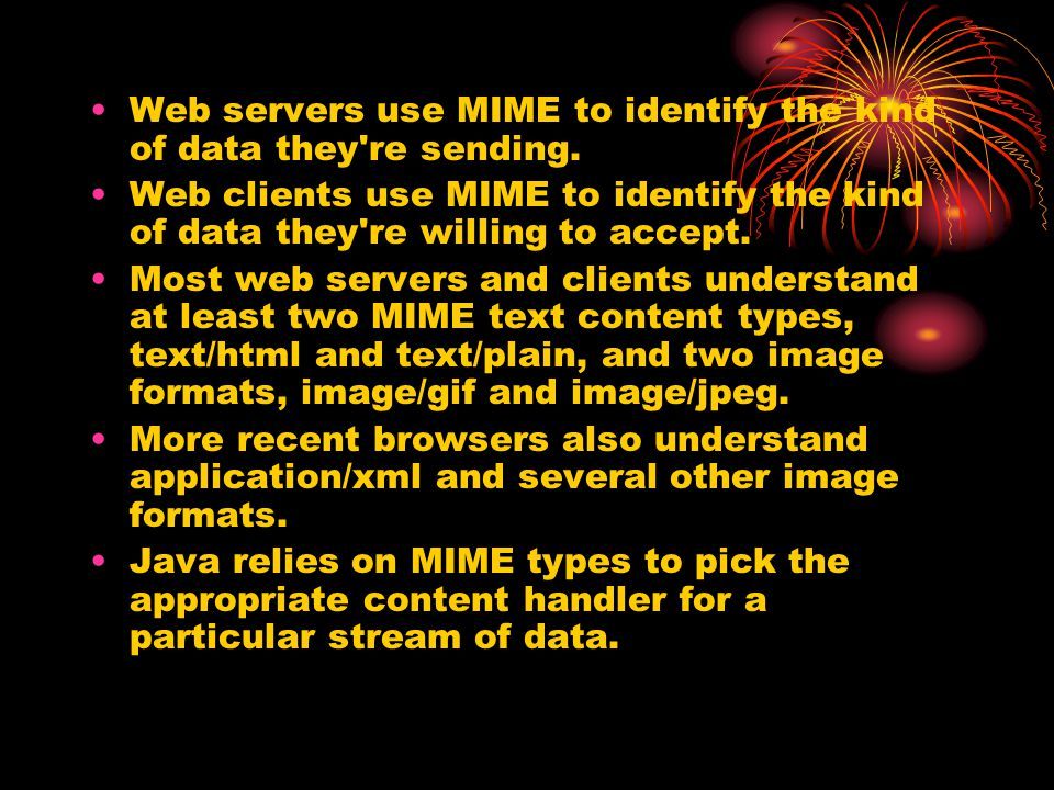 Web servers use MIME to identify the kind of data they're sending. Web clients use MIME to identify the kind of data they're willing to accept. Most w