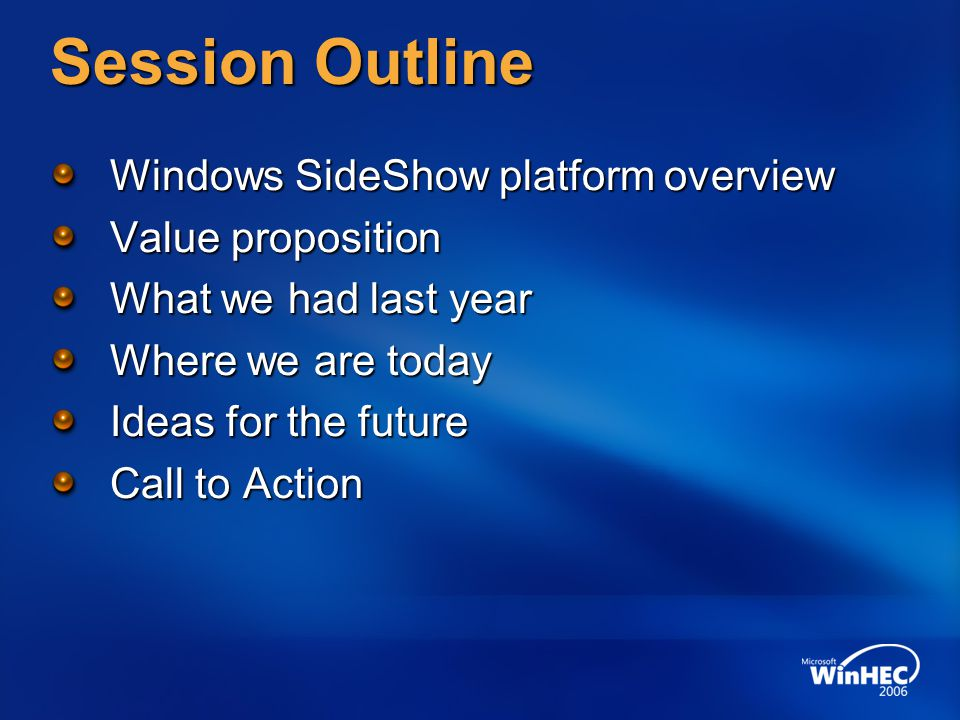 Session Outline Windows SideShow platform overview Value proposition What we had last year Where we are today Ideas for the future Call to Action