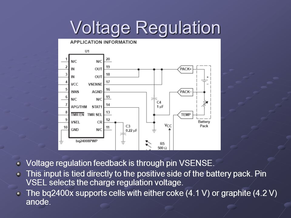 Voltage Regulation Voltage regulation feedback is through pin VSENSE. This input is tied directly to the positive side of the battery pack. Pin VSEL s