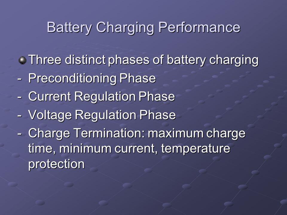 Battery Charging Performance Three distinct phases of battery charging -Preconditioning Phase -Current Regulation Phase -Voltage Regulation Phase -Cha