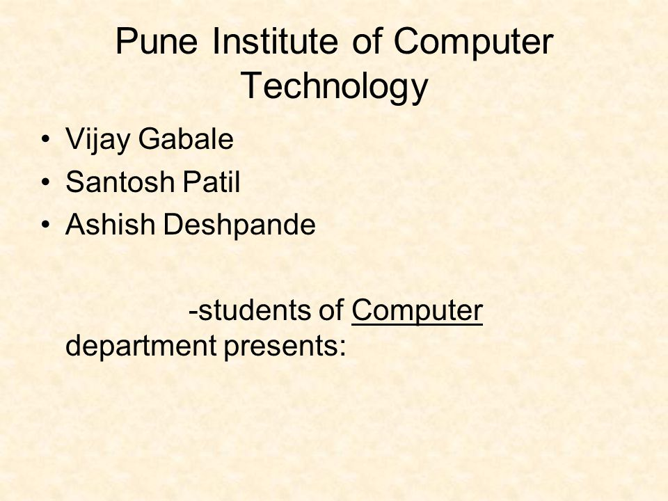 Pune Institute of Computer Technology Vijay Gabale Santosh Patil Ashish Deshpande -students of Computer department presents: