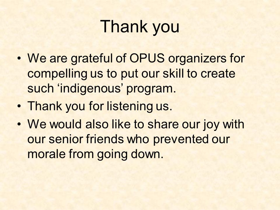 Thank you We are grateful of OPUS organizers for compelling us to put our skill to create such 'indigenous' program. Thank you for listening us. We wo