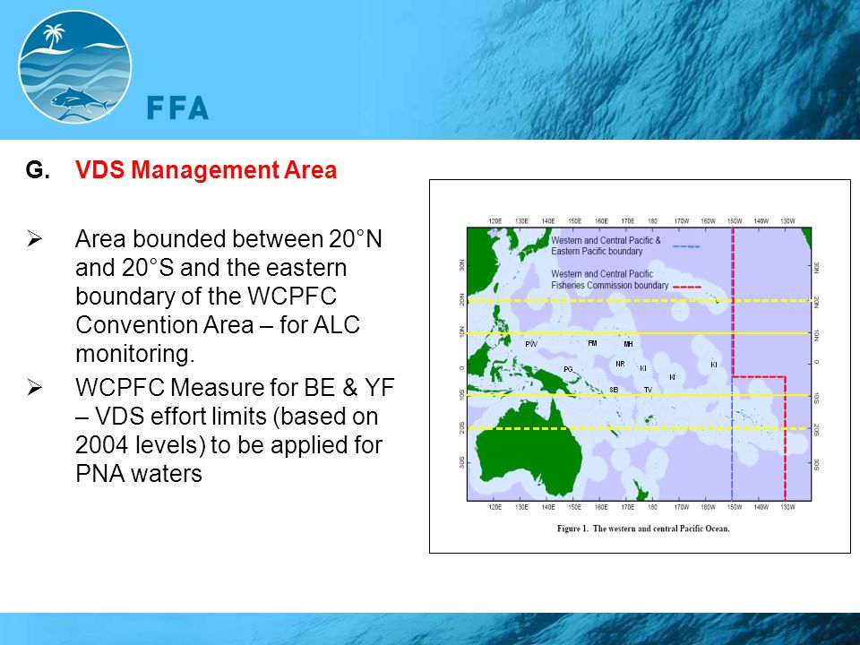 G.VDS Management Area  Area bounded between 20°N and 20°S and the eastern boundary of the WCPFC Convention Area – for ALC monitoring.  WCPFC Measure
