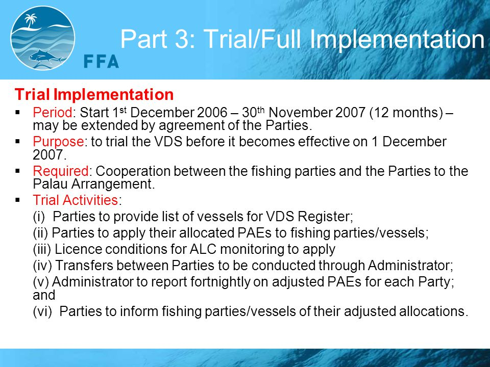 Part 3: Trial/Full Implementation Trial Implementation  Period: Start 1 st December 2006 – 30 th November 2007 (12 months) – may be extended by agree