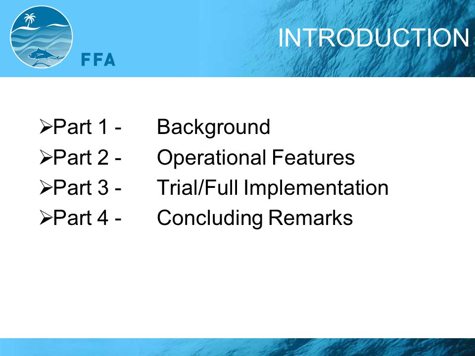 INTRODUCTION  Part 1 -Background  Part 2 - Operational Features  Part 3 -Trial/Full Implementation  Part 4 -Concluding Remarks