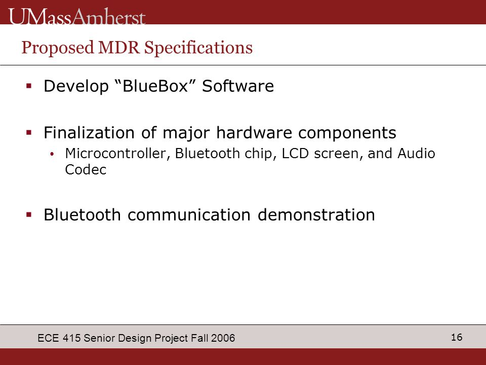 "16 ECE 415 Senior Design Project Fall 2006 Proposed MDR Specifications  Develop ""BlueBox"" Software  Finalization of major hardware components Microc"