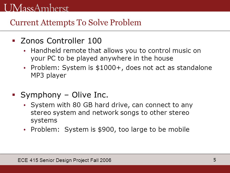 5 ECE 415 Senior Design Project Fall 2006 Current Attempts To Solve Problem  Zonos Controller 100 Handheld remote that allows you to control music on