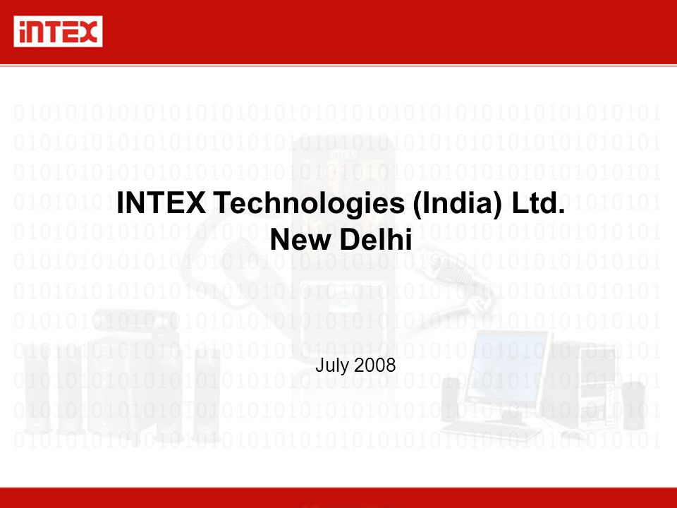 INTEX Technologies (India) Ltd. New Delhi July 2008