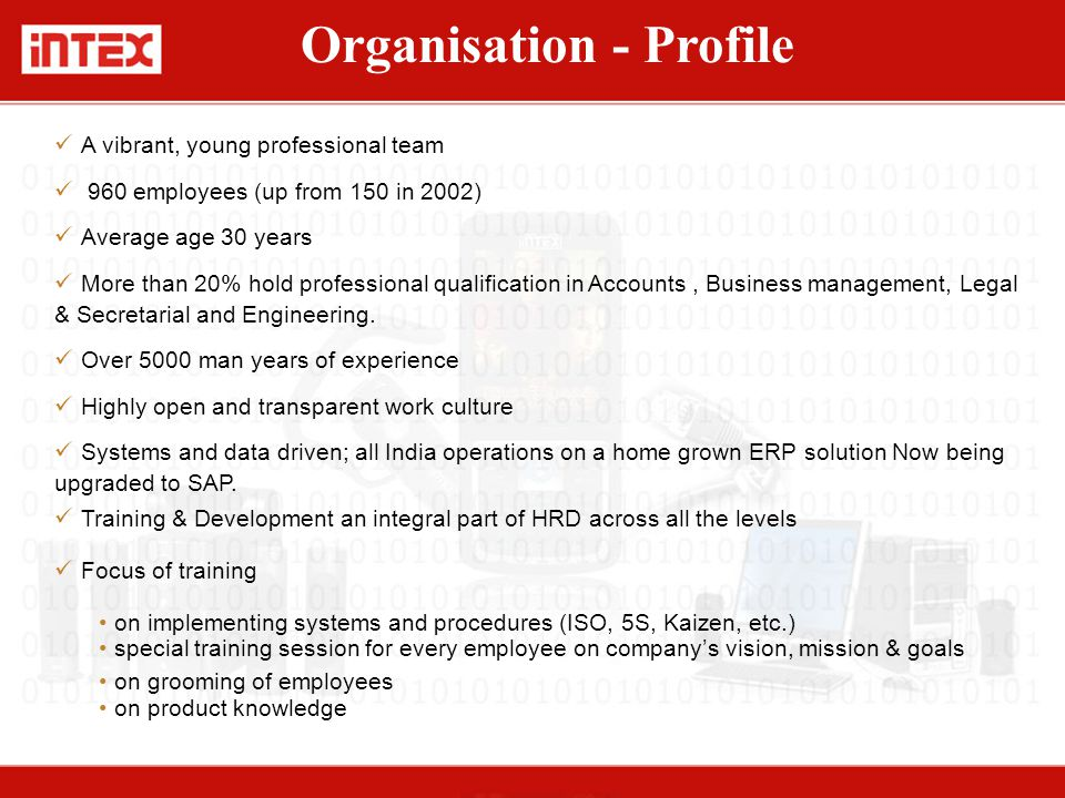 Organisation - Profile A vibrant, young professional team 960 employees (up from 150 in 2002) Average age 30 years More than 20% hold professional qualification in Accounts, Business management, Legal & Secretarial and Engineering.