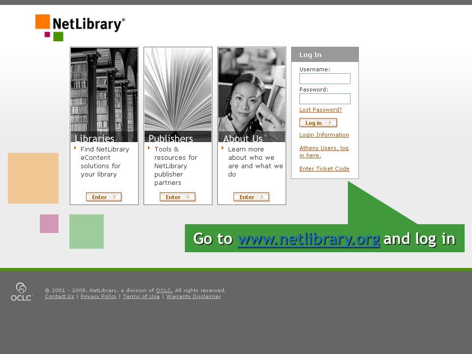 Go to www.netlibrary.org and log in www.netlibrary.org