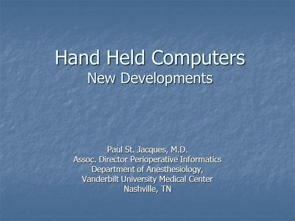 Hand Held Computers New Developments Paul St. Jacques, M.D.