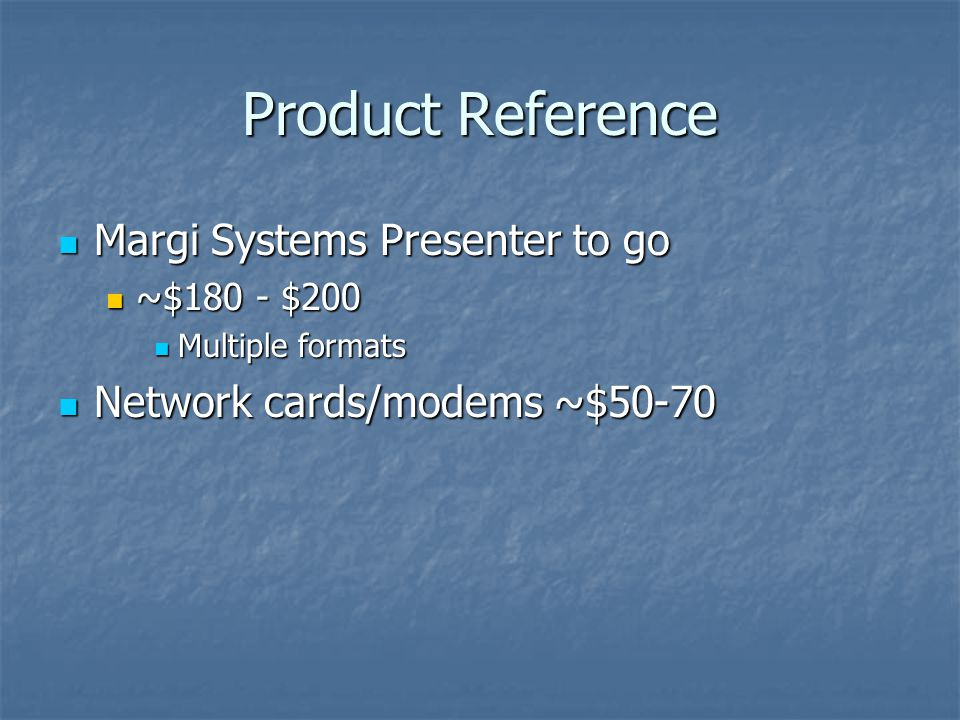 Product Reference Margi Systems Presenter to go Margi Systems Presenter to go ~$180 - $200 ~$180 - $200 Multiple formats Multiple formats Network card