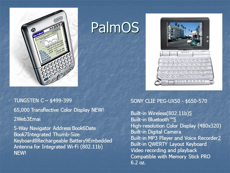 PalmOS SONY CLIE PEG-UX50 - $650-570 Built-in Wireless(802.11b)5 Built-in Bluetooth™5 High-resolution Color Display (480x320) Built-in Digital Camera