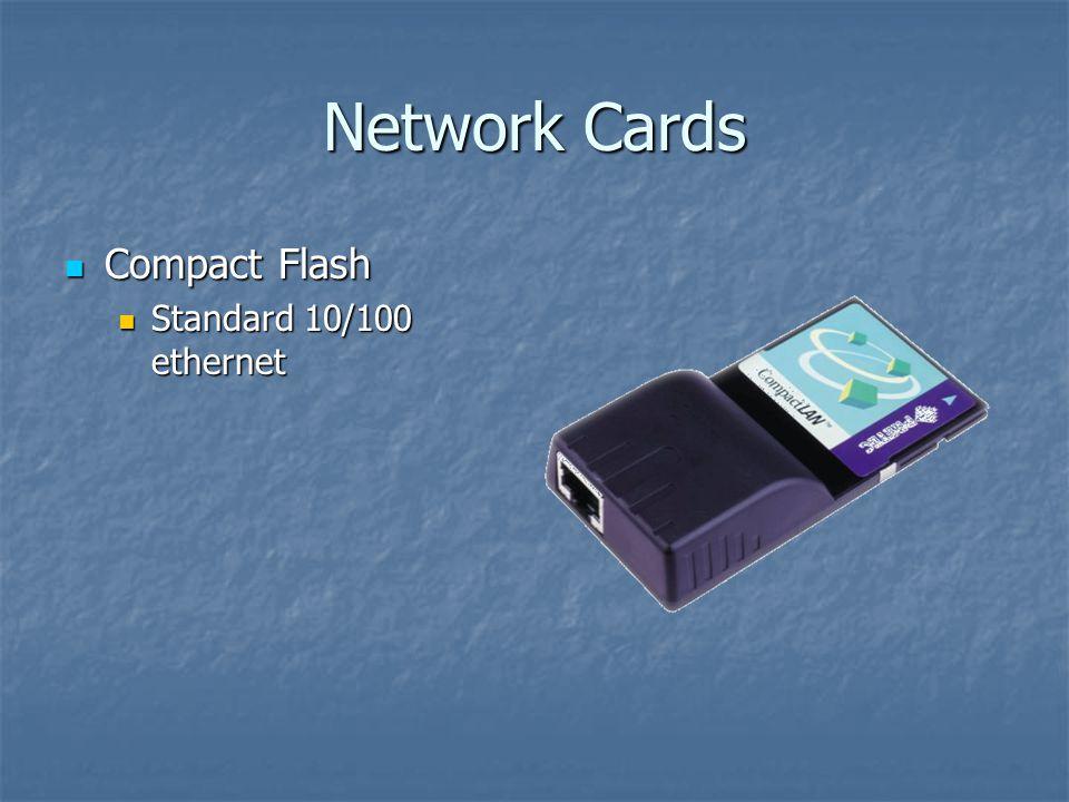 Network Cards Compact Flash Compact Flash Standard 10/100 ethernet Standard 10/100 ethernet
