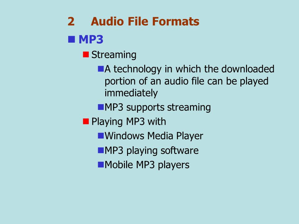 2 Audio File Formats Windows Media Audio (WMA, ASX) A compressed streaming audio format developed by Microsoft The next most popular format after MP3 WMA – a popular format for online radio live broadcast