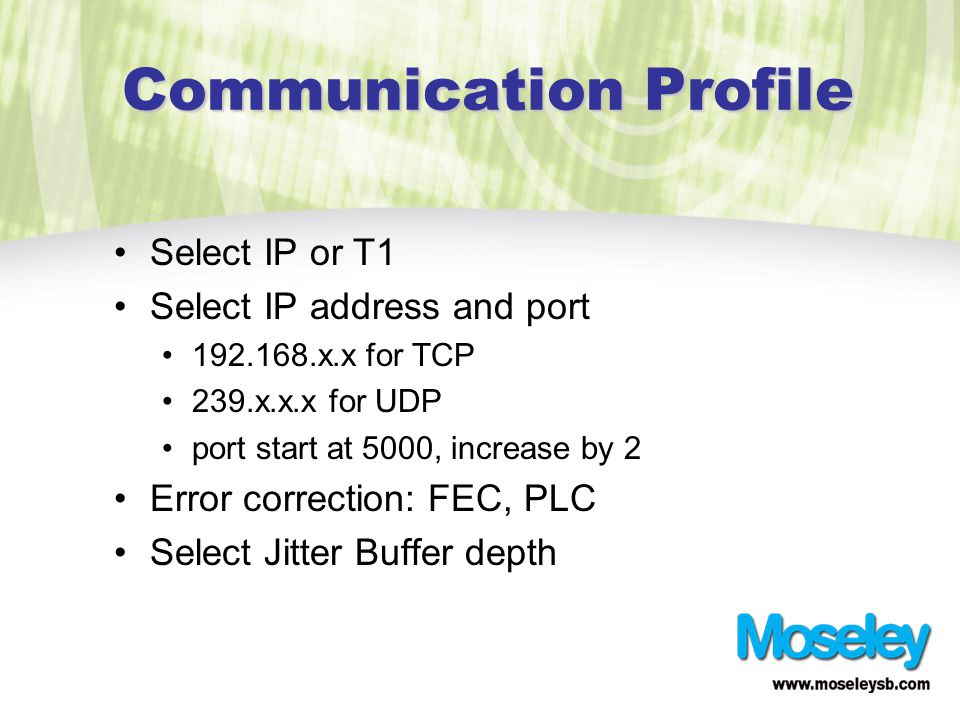 Communication Profile Select IP or T1 Select IP address and port 192.168.x.x for TCP 239.x.x.x for UDP port start at 5000, increase by 2 Error correction: FEC, PLC Select Jitter Buffer depth