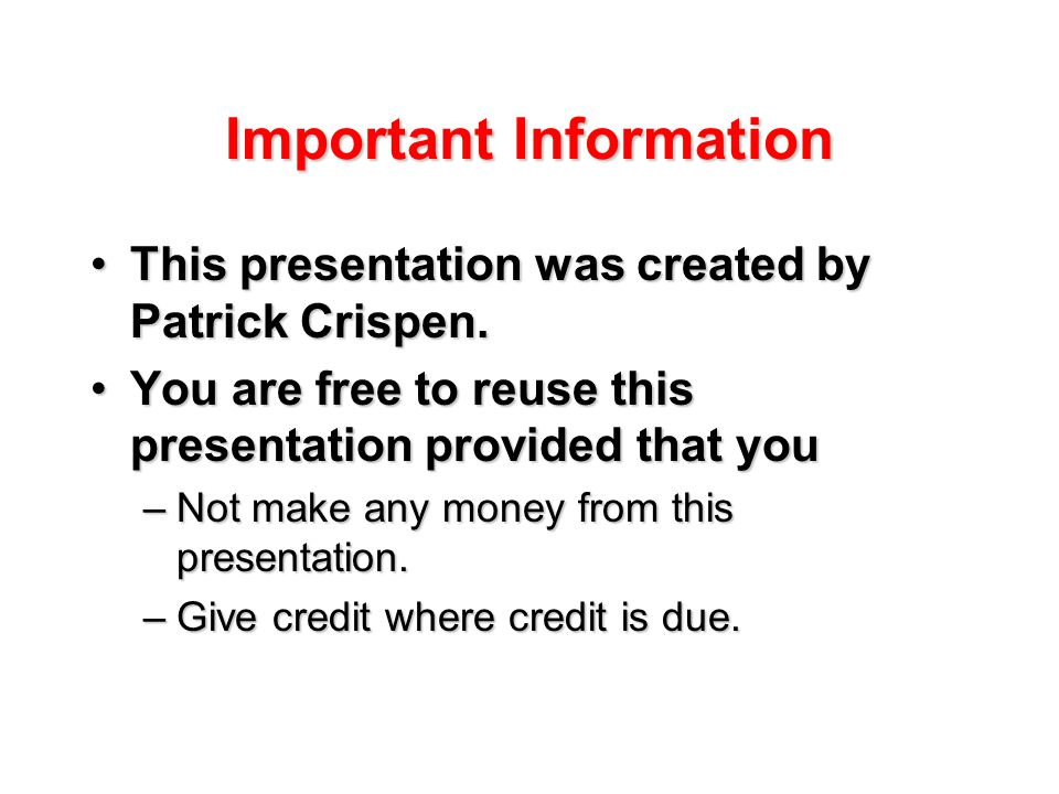 Important Information This presentation was created by Patrick Crispen.This presentation was created by Patrick Crispen.