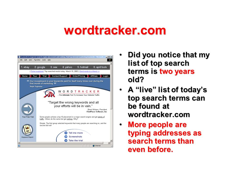 wordtracker.com Did you notice that my list of top search terms is two years old?Did you notice that my list of top search terms is two years old.