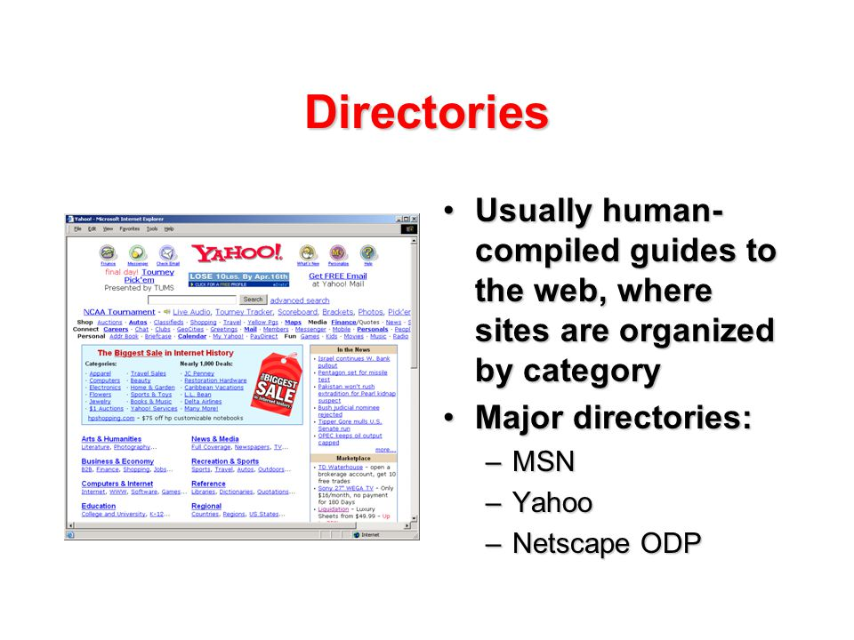 Directories Usually human- compiled guides to the web, where sites are organized by categoryUsually human- compiled guides to the web, where sites are organized by category Major directories:Major directories: –MSN –Yahoo –Netscape ODP