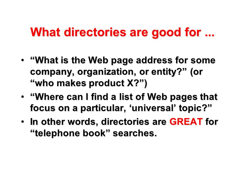 What directories are good for...