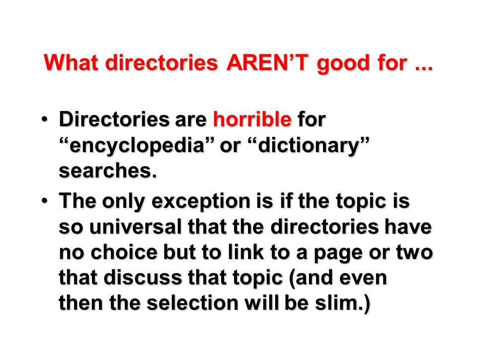 What directories AREN'T good for...