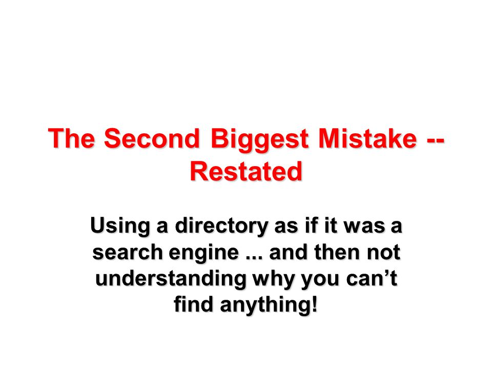 The Second Biggest Mistake -- Restated Using a directory as if it was a search engine...